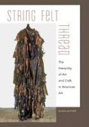 Auther, Elissa - String, Felt, Thread: The Hierarchy of Art and Craft in American Art - 9780816656097 - V9780816656097