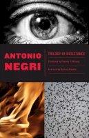 Negri, Antonio - Trilogy of Resistance - 9780816672943 - V9780816672943