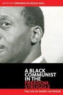 Haywood, Harry - Black Communist in the Freedom Struggle: The Life of Harry Haywood - 9780816679065 - V9780816679065