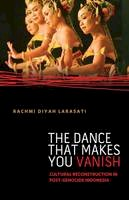 Larasati, Rachmi Diyah - The Dance That Makes You Vanish. Cultural Reconstruction in Post-Genocide Indonesia.  - 9780816679942 - V9780816679942