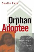 Pate, SooJin - From Orphan to Adoptee: U.S. Empire and Genealogies of Korean Adoption (Difference Incorporated) - 9780816683055 - V9780816683055