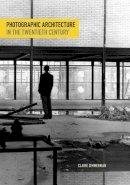 Zimmerman, Claire - Photographic Architecture in the Twentieth Century - 9780816683352 - V9780816683352