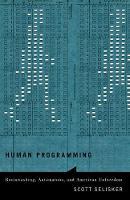 Selisker, Scott - Human Programming: Brainwashing, Automatons, and American Unfreedom - 9780816699872 - V9780816699872