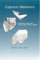 David Pollack - Caborn-Welborn: Constructing a New Society after the Angel Chiefdom Collapse - 9780817314194 - KRS0019185