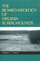 Debra L. Gold - The Bioarchaeology of Virginia Burial Mounds - 9780817314385 - KST0010105