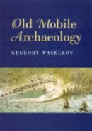 Waselkov Ph.D., Dr. Gregory A. - Old Mobile Archaeology (Alabama Fire Ant) - 9780817351861 - V9780817351861