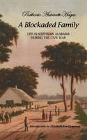 Hague, Parthenia - A Blockaded Family: Life in Southern Alabama During the Civil War - 9780817352752 - V9780817352752