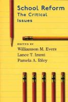 Evers, Williamson M., Izumi, Lance T., Riley, Pamela A. - School Reform: The Critical Issues (Hoover Institution Press Publication, No. 499) - 9780817928728 - KEX0249939