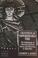 Kuehn, Clement A - Channels of Imperishable Fire - 9780820426730 - V9780820426730