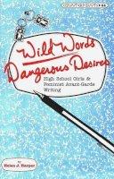 Harper, Helen J. - Wild Words / Dangerous Desires - 9780820438610 - V9780820438610