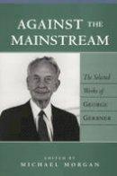 Gerbner, George - Against the Mainstream: The Selected Works of George Gerbner (Media & Culture) - 9780820441634 - V9780820441634