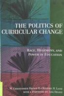 - The Politics of Curricular Change: Race, Hegemony, and Power in Education (Counterpoints Studies in the Postmodern Theory of Education) - 9780820448633 - V9780820448633