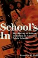 Gold, Kenneth M. - School's In: The History of Summer Education in American Public Schools (History of Schools and Schooling, V. 25) - 9780820456577 - V9780820456577