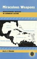 Mahabir, Joy A. I. - Miraculous Weapons: Revolutionary Ideology in Caribbean Culture (Caribbean Studies (Peter Lang Publishing)) - 9780820461557 - V9780820461557