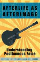Steve Jones, Joli Jensen - Afterlife as Afterimage: Understanding Posthumous Fame - 9780820463650 - V9780820463650