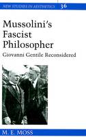 Moss, M. E. - Mussolini's Fascist Philosopher: Giovanni Gentile Reconsidered (New Studies in Aesthetics, V. 36) - 9780820468389 - V9780820468389