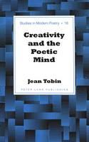 Tobin, Jean - Creativity and the Poetic Mind (Studies in Modern Poetry) - 9780820469447 - V9780820469447