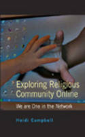 Campbell, Heidi - Exploring Religious Community Online: We are One in the Network (Digital Formations) - 9780820471051 - V9780820471051