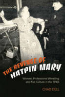 Dell, Chad - The Revenge of Hatpin Mary: Women, Professional Wrestling and Fan Culture in the 1950s - 9780820472706 - V9780820472706