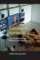 Quinn, Stephen - Convergent Journalism: The Fundamentals of Multimedia Reporting - 9780820474526 - V9780820474526
