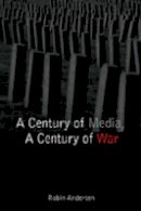 Andersen, Robin - A Century of Media, A Century of War - 9780820478937 - V9780820478937