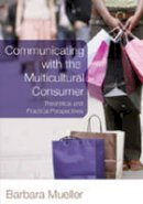 Mueller, Barbara - Communicating With the Multicultural Consumer: Theoretical and Practical Perspectives - 9780820481197 - V9780820481197