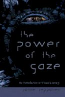 Seppänen, Janne - The Power of the Gaze: An Introduction to Visual Literacy (New Literacies and Digital Epistemologies) - 9780820481395 - V9780820481395