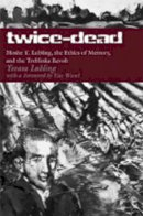 Yoram Lubling - Twice-Dead: Moshe Y. Lubling, the Ethics of Memory, and the Treblinka Revolt - 9780820488158 - V9780820488158