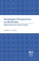 Neal, Arthur G. - Sociological Perspectives on Modernity: Multiple Models and Competing Realities (American University Studies Series XI, Anthropology and Sociology) - 9780820495194 - V9780820495194
