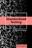 Phelps, Richard P. - Standardized Testing Primer - 9780820497419 - V9780820497419