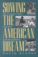 David Blanke - Sowing the American Dream: How Consumer Culture Took Root in the Rural Midwest - 9780821413487 - KRS0017420