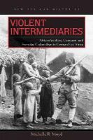Moyd, Michelle R. - Violent Intermediaries: African Soldiers, Conquest, and Everyday Colonialism in German East Africa (New African Histories) - 9780821420898 - V9780821420898