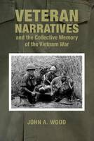 Wood, John A. - Veteran Narratives and the Collective Memory of the Vietnam War (War and Society in North America) - 9780821422236 - V9780821422236