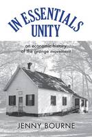 Bourne, Jenny - In Essentials, Unity: An Economic History of the Grange Movement (New Approaches to Midwestern History) - 9780821422366 - V9780821422366