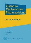 Leon A. Takhtajan - Quantum Mechanics for Mathematicians (Graduate Studies in Mathematics) - 9780821846308 - V9780821846308