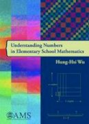 Hung-Hsi Wu - Understanding Numbers in Elementary School Mathematics (Monograph Book) - 9780821852606 - V9780821852606