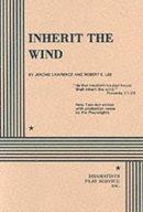 Lawrence, Jerome, Lee, Robert E. - Inherit the Wind - 9780822205708 - V9780822205708