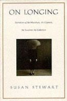 Stewart, Susan - On Longing: Narratives of the Miniature, the Gigantic, the Souvenir, the Collection - 9780822313663 - V9780822313663
