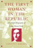 Karcher, Carolyn L. - The First Woman in the Republic: A Cultural Biography of Lydia Maria Child (New Americanists) - 9780822321637 - KEX0212593