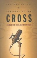 Paul Apostolidis - Stations of the Cross: Adorno and Christian Right Radio - 9780822325413 - KRS0018728