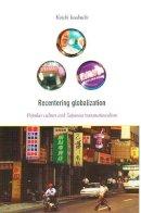 Iwabuchi, Koichi - Recentering Globalization - 9780822328919 - V9780822328919