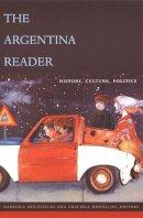 - The Argentina Reader: History, Culture, Politics (Latin America in Translation) - 9780822329145 - V9780822329145