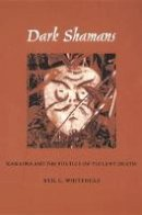 Whitehead, Neil L. - Dark Shamans - 9780822329886 - V9780822329886