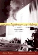 Palacios, Marco - Between Legitimacy and Violence: A History of Colombia, 1875–2002 (Latin America in Translation) - 9780822337676 - V9780822337676