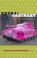 - Extra/Ordinary: Craft and Contemporary Art - 9780822347620 - V9780822347620