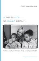 Twine, France Winddance - A White Side of Black Britain: Interracial Intimacy and Racial Literacy - 9780822348764 - V9780822348764