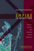 Burton, Antoinette - Empire in Question: Reading, Writing, and Teaching British Imperialism - 9780822349020 - V9780822349020