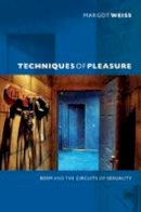 Weiss, Margot - Techniques of Pleasure: BDSM and the Circuits of Sexuality - 9780822351597 - V9780822351597