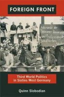 Slobodian, Quinn - Foreign Front: Third World Politics in Sixties West Germany (Radical Perspectives) - 9780822351849 - V9780822351849
