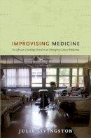 Livingston, Julie - Improvising Medicine: An African Oncology Ward in an Emerging Cancer Epidemic - 9780822353423 - V9780822353423